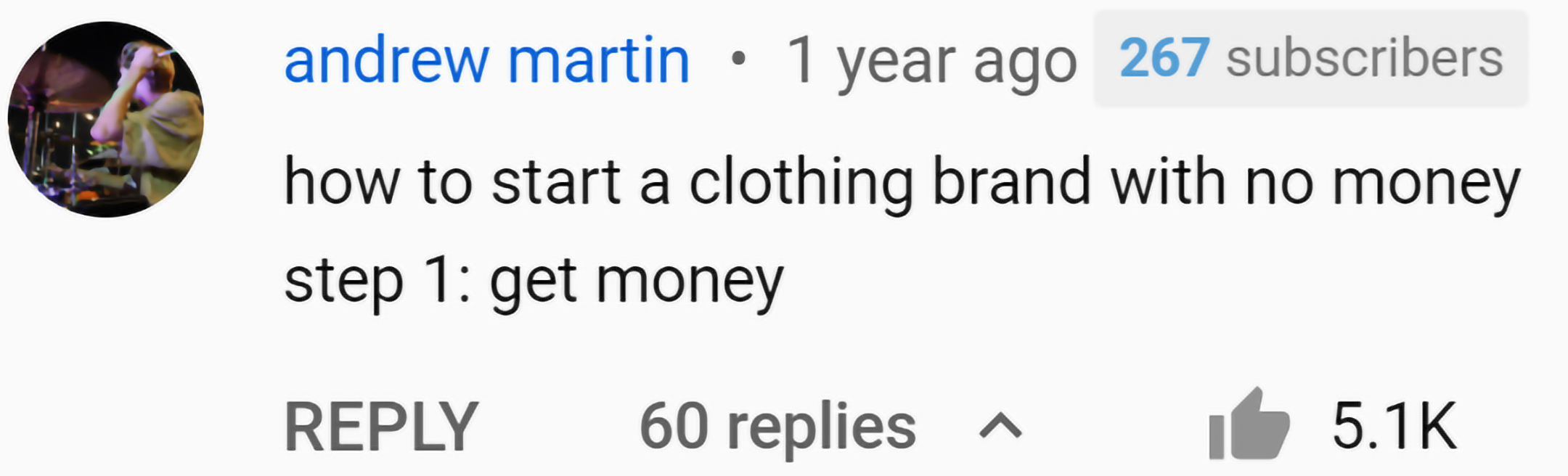 Image of comment from YouTube Video asking how to start your brand with no money, step 1: get money
